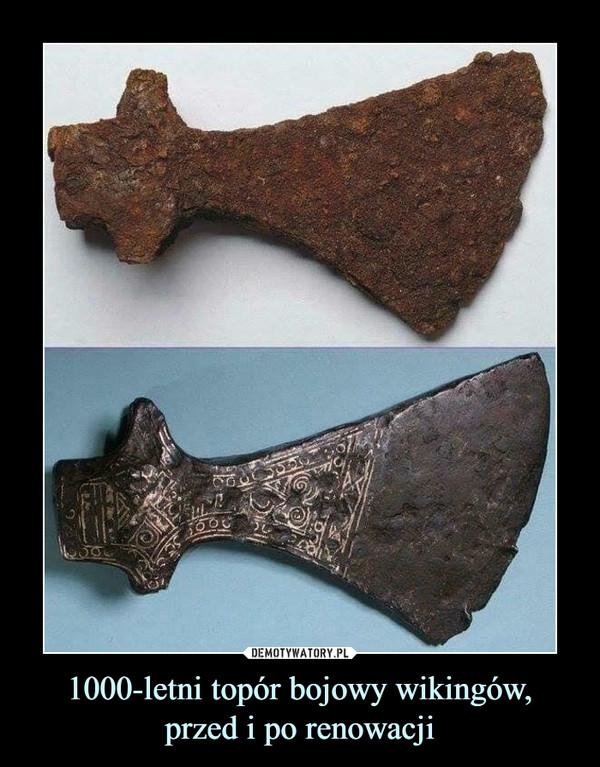 1000-letni topór bojowy wikingów, przed i po renowacji –