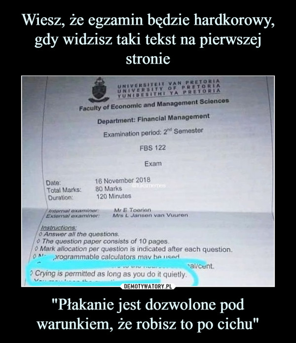 """Płakanie jest dozwolone pod warunkiem, że robisz to po cichu"" –  UNIVERSİTEIT VAN PRETORIAUNIVERSITY OF P ETORIAYUNIE, E SirHI YA PRETORIAFaculty of Economic and Management SciencesDepartment: Financial ManagementExamination period: 2hd SemesterFBS 122Exam16 November 201880 Marks120 MinutesDate:Total Marks:Duration:internal examiner:Mr E ToorionExternal examiner:Mrs L Jansen van VuurenInstructions0 Answor all the questions.0 The question paper consists of 10 pages.0 Mark allocation per question is indicated after each question.o ^,-rogrammable calculators mav be ''cadal/cent? Crying is permitted as long as you do it quietly."