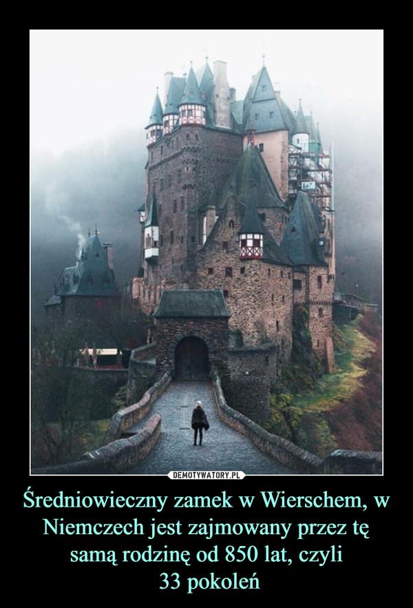 Średniowieczny zamek w Wierschem, w Niemczech jest zajmowany przez tę samą rodzinę od 850 lat, czyli 33 pokoleń –