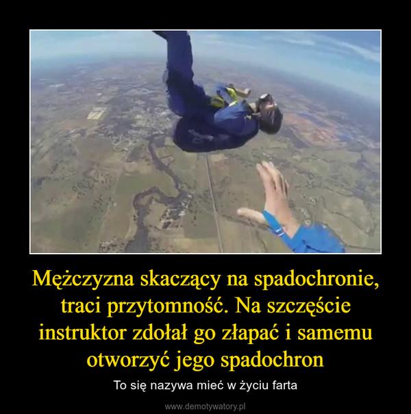 Mężczyzna skaczący na spadochronie, traci przytomność. Na szczęście instruktor zdołał go złapać i samemu otworzyć jego spadochron – To się nazywa mieć w życiu farta