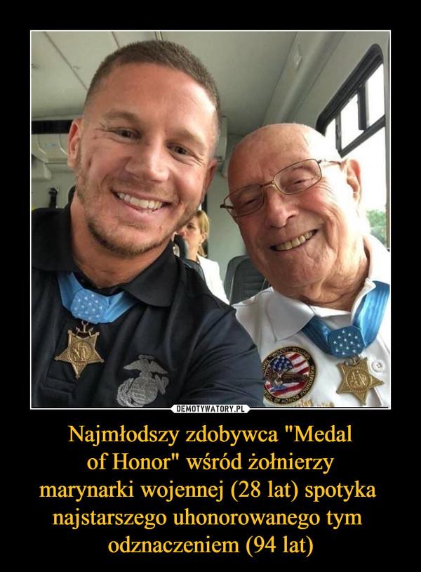 """Najmłodszy zdobywca """"Medal of Honor"""" wśród żołnierzy marynarki wojennej (28 lat) spotyka najstarszego uhonorowanego tym odznaczeniem (94 lat) –"""