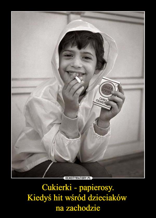 Cukierki - papierosy.Kiedyś hit wśród dzieciaków na zachodzie –