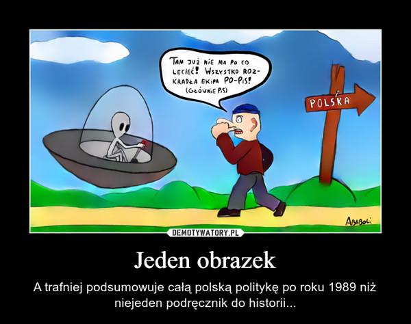 Jeden obrazek – A trafniej podsumowuje całą polską politykę po roku 1989 niż niejeden podręcznik do historii...