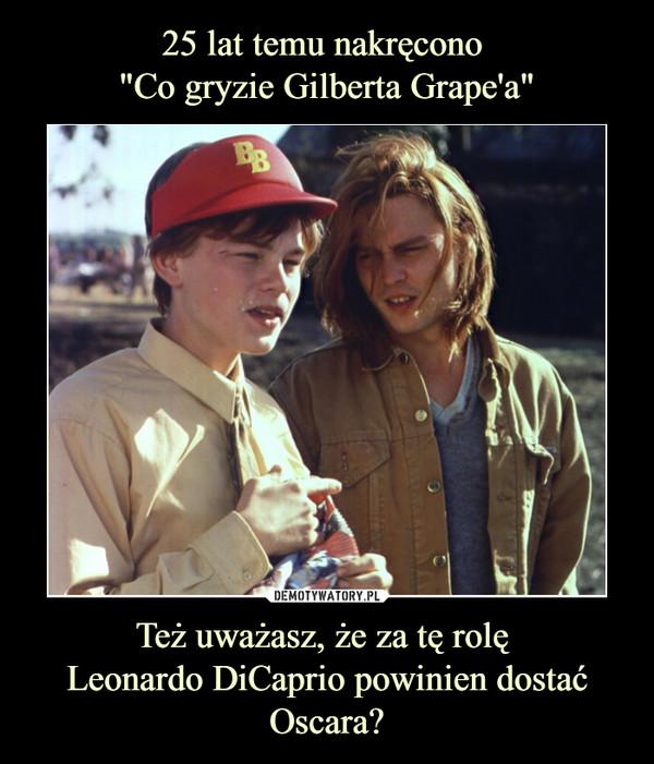 Też uważasz, że za tę rolę Leonardo DiCaprio powinien dostać Oscara? –