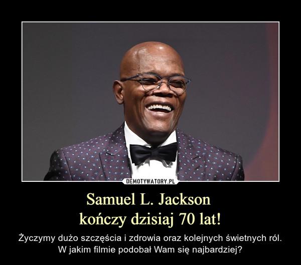 Samuel L. Jackson kończy dzisiaj 70 lat! – Życzymy dużo szczęścia i zdrowia oraz kolejnych świetnych ról.W jakim filmie podobał Wam się najbardziej?