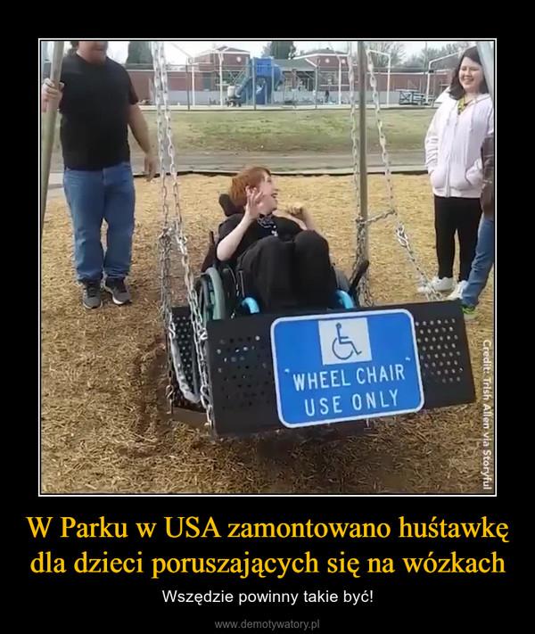 W Parku w USA zamontowano huśtawkę dla dzieci poruszających się na wózkach – Wszędzie powinny takie być!