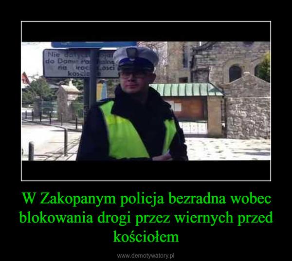 W Zakopanym policja bezradna wobec blokowania drogi przez wiernych przed kościołem –