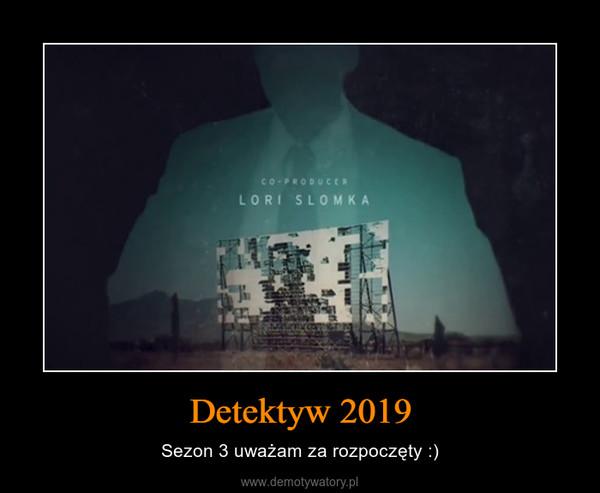 Detektyw 2019 – Sezon 3 uważam za rozpoczęty :)