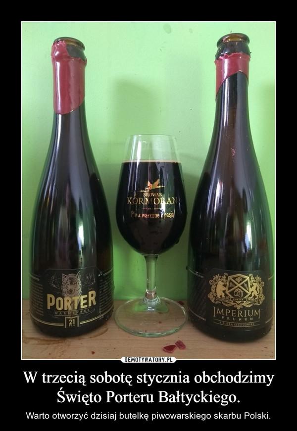 W trzecią sobotę stycznia obchodzimy Święto Porteru Bałtyckiego. – Warto otworzyć dzisiaj butelkę piwowarskiego skarbu Polski.