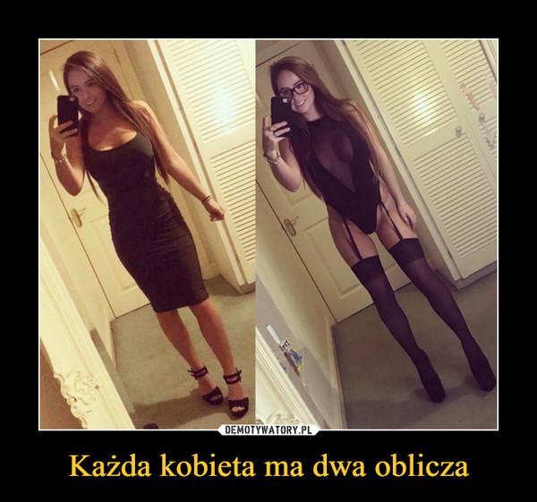 Każda kobieta ma dwa oblicza –