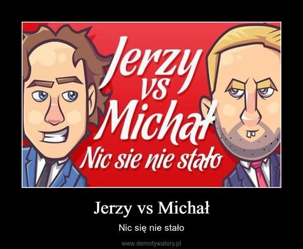 Jerzy vs Michał – Nic się nie stało