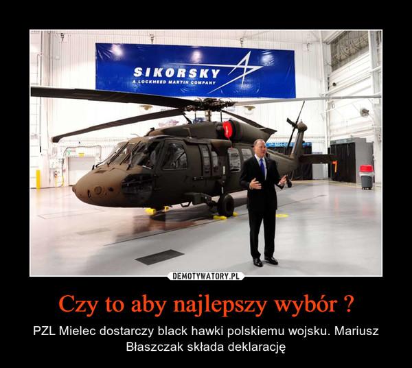 Czy to aby najlepszy wybór ? – PZL Mielec dostarczy black hawki polskiemu wojsku. Mariusz Błaszczak składa deklarację