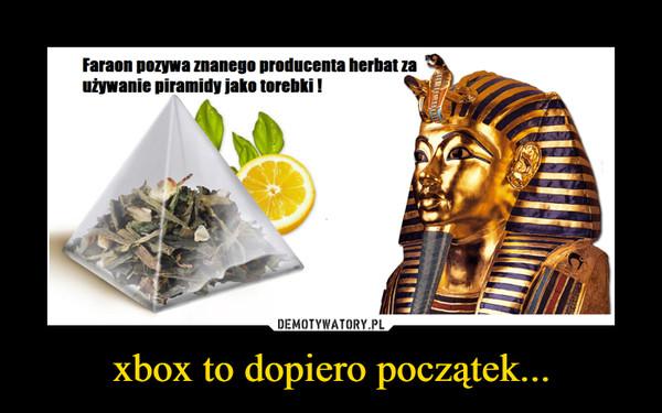 xbox to dopiero początek... –