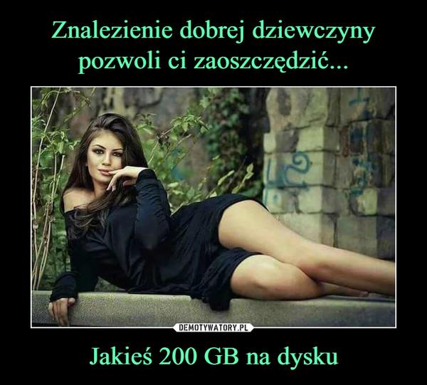 Jakieś 200 GB na dysku –