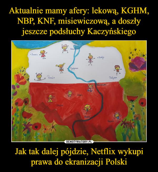 Jak tak dalej pójdzie, Netflix wykupi prawa do ekranizacji Polski –