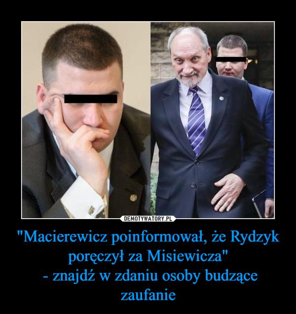 """""""Macierewicz poinformował, że Rydzyk poręczył za Misiewicza"""" - znajdź w zdaniu osoby budzące zaufanie –"""