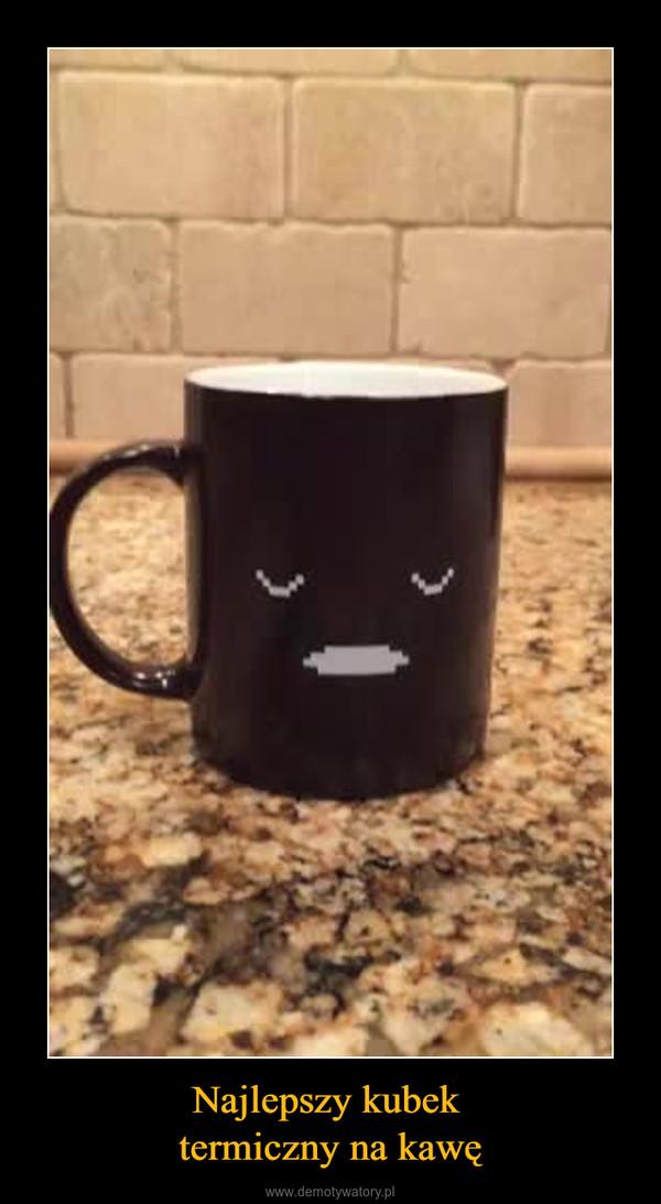 Najlepszy kubek termiczny na kawę –