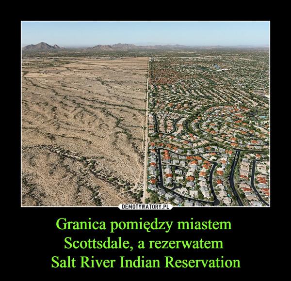Granica pomiędzy miastem Scottsdale, a rezerwatem Salt River Indian Reservation –