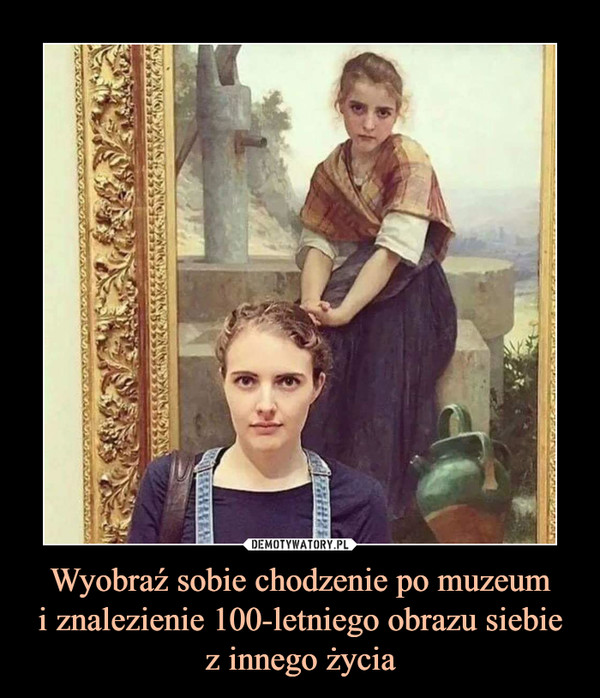 Wyobraź sobie chodzenie po muzeumi znalezienie 100-letniego obrazu siebiez innego życia –