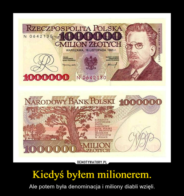 Kiedyś byłem milionerem. – Ale potem była denominacja i miliony diabli wzięli.