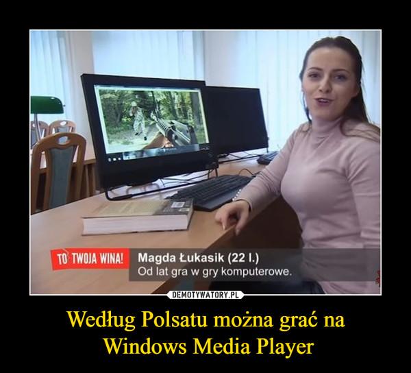 Według Polsatu można grać na Windows Media Player –
