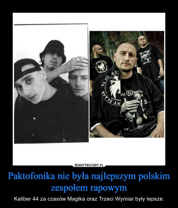 Paktofonika nie była najlepszym polskim zespołem rapowym – Kaliber 44 za czasów Magika oraz Trzeci Wymiar były lepsze.