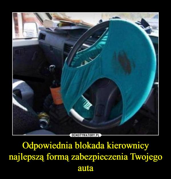 Odpowiednia blokada kierownicy najlepszą formą zabezpieczenia Twojego auta –