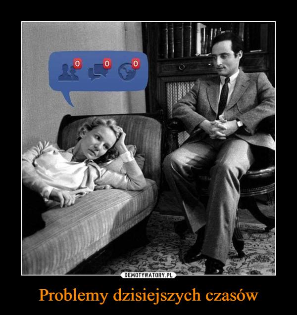 Problemy dzisiejszych czasów –
