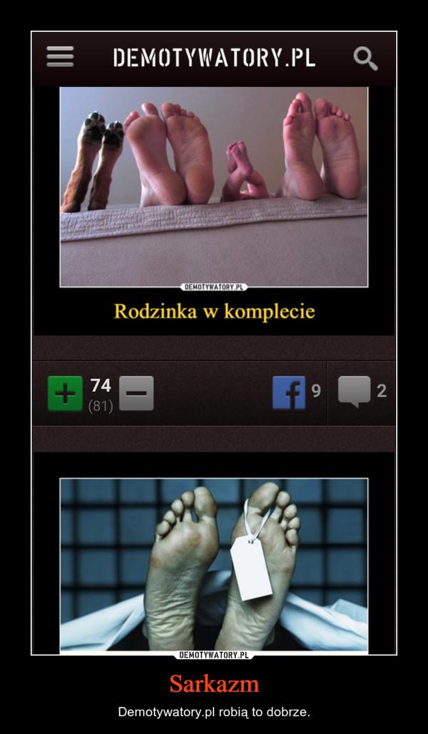 Sarkazm – Demotywatory.pl robią to dobrze.