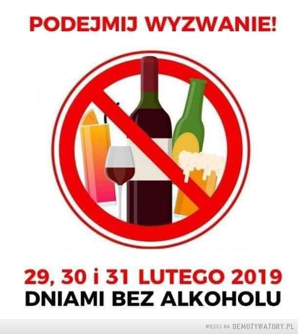 Podejmij wyzwanie! –  PODEJMIJ WYZWANIE! 29, 30 i 31 LUTEGO 2019 DNIAMI BEZ ALKOHOLU