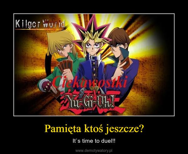 Pamięta ktoś jeszcze? – It`s time to duel!!