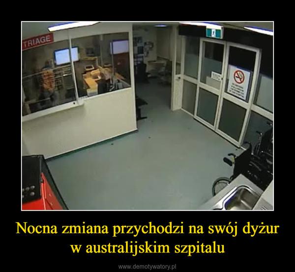 Nocna zmiana przychodzi na swój dyżur w australijskim szpitalu –