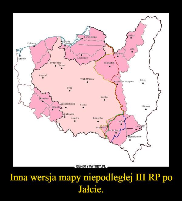 Inna wersja mapy niepodległej III RP po Jałcie. –