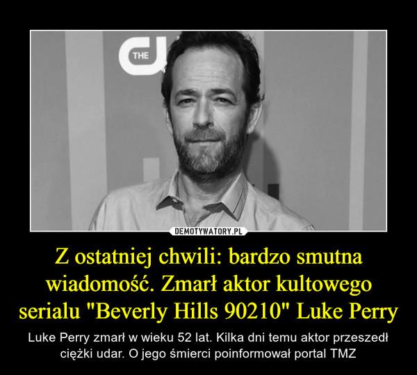 """Z ostatniej chwili: bardzo smutna wiadomość. Zmarł aktor kultowego serialu """"Beverly Hills 90210"""" Luke Perry – Luke Perry zmarł w wieku 52 lat. Kilka dni temu aktor przeszedł ciężki udar. O jego śmierci poinformował portal TMZ"""
