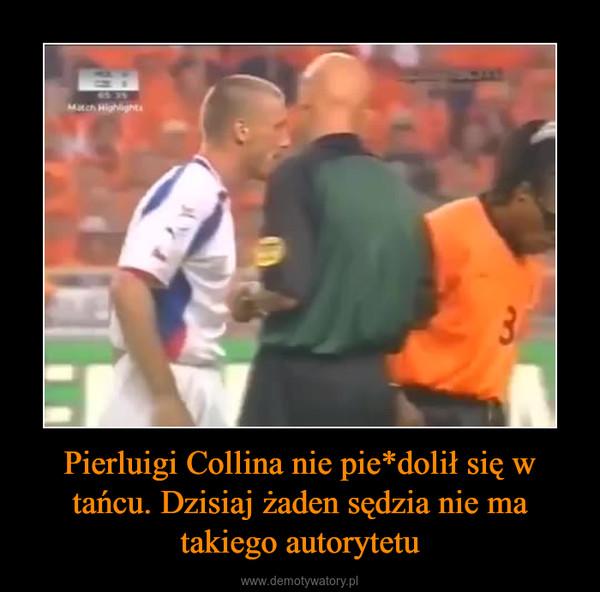 Pierluigi Collina nie pie*dolił się w tańcu. Dzisiaj żaden sędzia nie ma takiego autorytetu –
