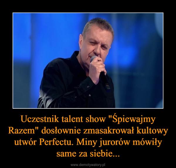 """Uczestnik talent show """"Śpiewajmy Razem"""" dosłownie zmasakrował kultowy utwór Perfectu. Miny jurorów mówiły same za siebie... –"""