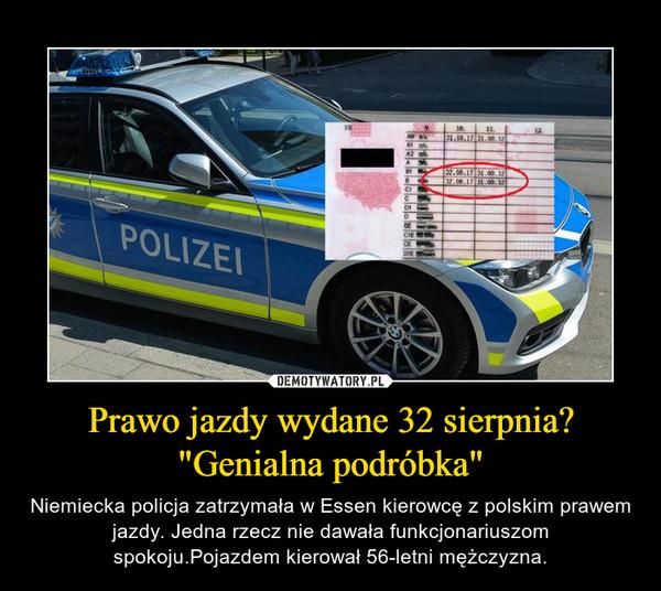 """Prawo jazdy wydane 32 sierpnia? """"Genialna podróbka"""" – Niemiecka policja zatrzymała w Essen kierowcę z polskim prawem jazdy. Jedna rzecz nie dawała funkcjonariuszom spokoju.Pojazdem kierował 56-letni mężczyzna."""