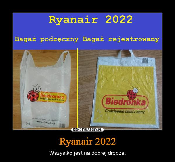 Ryanair 2022 – Wszystko jest na dobrej drodze.
