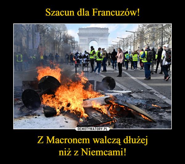 Z Macronem walczą dłużejniż z Niemcami! –