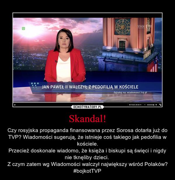 Skandal! – Czy rosyjska propaganda finansowana przez Sorosa dotarła już do TVP? Wiadomości sugerują, że istnieje coś takiego jak pedofilia w kościele.Przecież doskonale wiadomo, że księża i biskupi są święci i nigdy nie tknęliby dzieci. Z czym zatem wg Wiadomości walczył największy wśród Polaków?#bojkotTVP