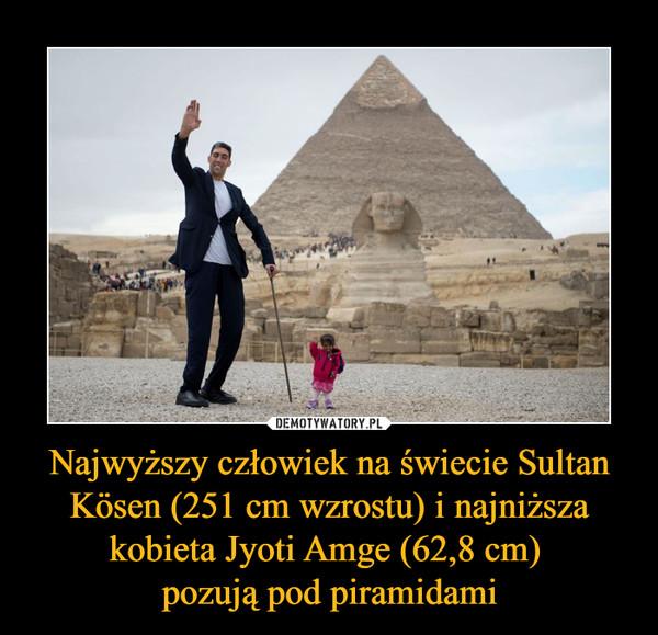 Najwyższy człowiek na świecie Sultan Kösen (251 cm wzrostu) i najniższa kobieta Jyoti Amge (62,8 cm) pozują pod piramidami –