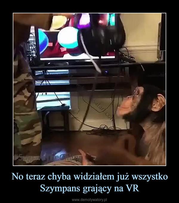 No teraz chyba widziałem już wszystkoSzympans grający na VR –