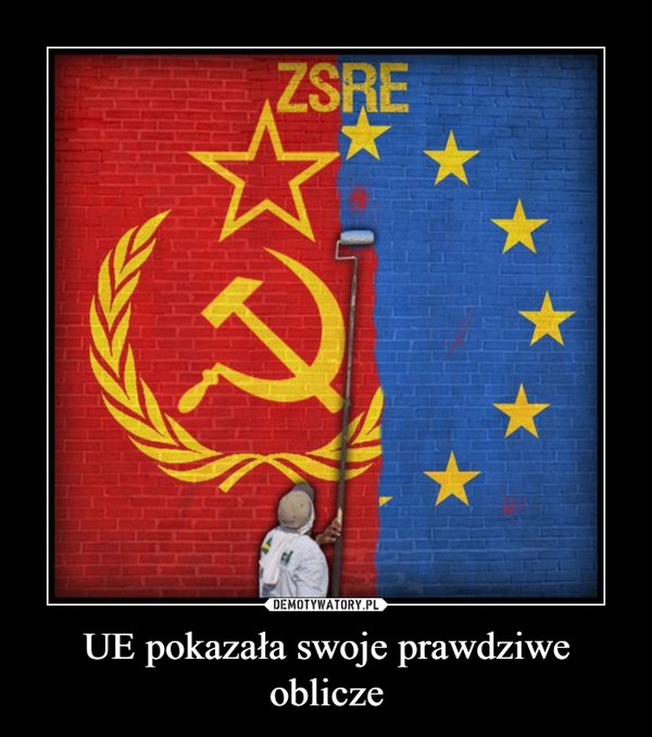 UE pokazała swoje prawdziwe oblicze –