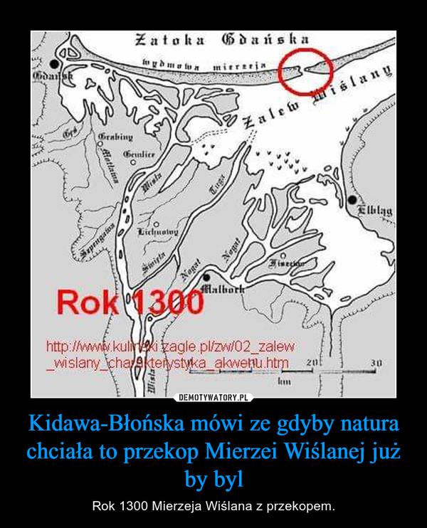 Kidawa-Błońska mówi ze gdyby natura chciała to przekop Mierzei Wiślanej już by byl – Rok 1300 Mierzeja Wiślana z przekopem.