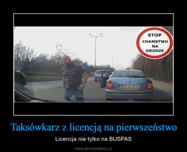 Taksówkarz z licencją na pierwszeństwo – Licencja nie tylko na BUSPAS