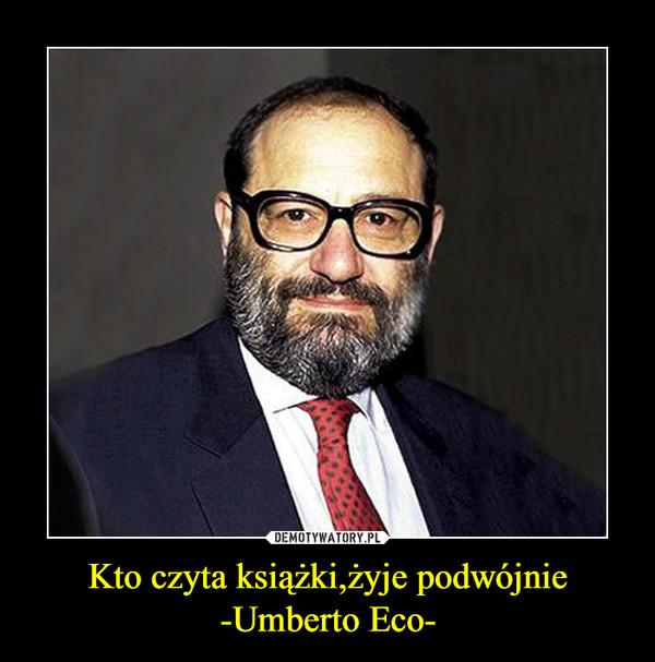 Kto czyta książki,żyje podwójnie-Umberto Eco- –