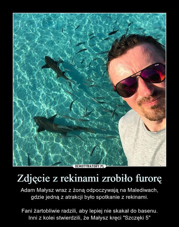 """Zdjęcie z rekinami zrobiło furorę – Adam Małysz wraz z żoną odpoczywają na Malediwach,gdzie jedną z atrakcji było spotkanie z rekinami.Fani żartobliwie radzili, aby lepiej nie skakał do basenu.Inni z kolei stwierdzili, że Małysz kręci """"Szczęki 5"""""""