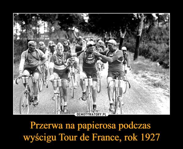 Przerwa na papierosa podczas wyścigu Tour de France, rok 1927 –