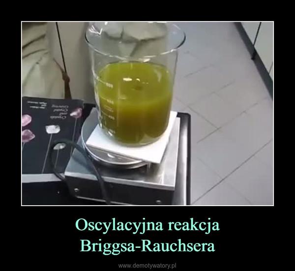Oscylacyjna reakcja Briggsa-Rauchsera –