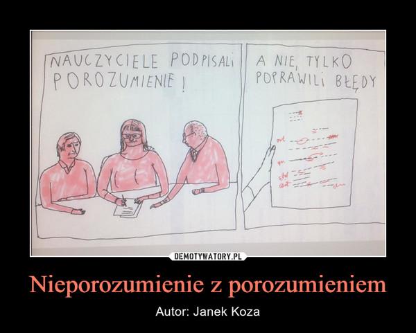 Nieporozumienie z porozumieniem – Autor: Janek Koza nauczyciele podpisali porozumieniea nie, tylko poprawili błędy